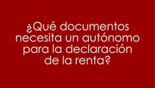 ¿Qué documentos necesita un autónomo para la declaración de la renta?